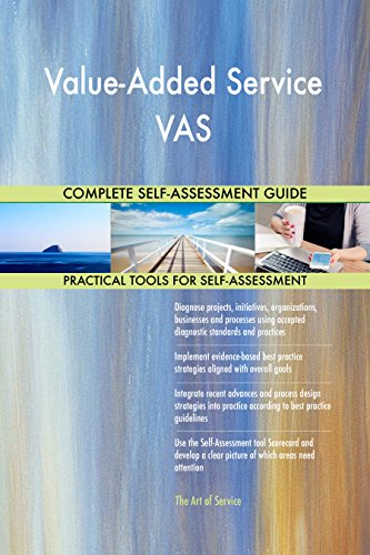 Value-Added Service VAS All-Inclusive Self-Assessment - More than 700 Success Criteria, Instant Visual Insights, Comprehensive Spreadsheet Dashboard, Auto-Prioritized for Quick Results