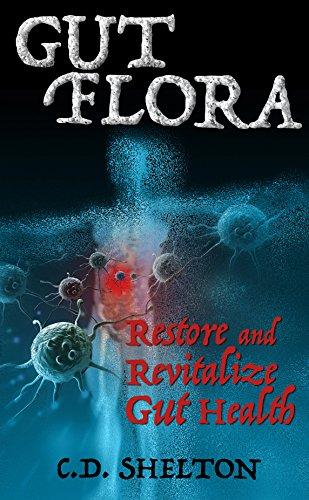 Gut Flora: Restore and Revitalize Gut Health by [C.D. Shelton]