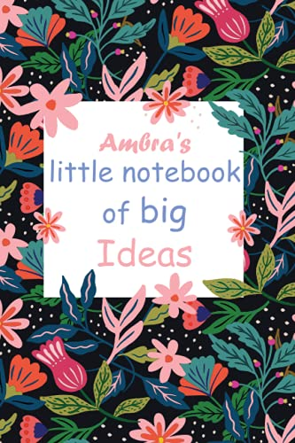 Ambra's Little Notebook Of Big Ideas: Personalised Name Notebook for Ambra|Pretty Lined Notebook for Wife,Sister,Daughter & Girlfriend Named Ambra | 6x9 Inches , 100 Pages