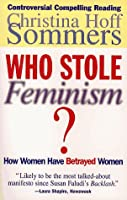 Who Stole Feminism?: How Women Have Betrayed Women by Christina Hoff Sommers(1995-05-01)