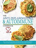 The Anti-inflammatory & Autoimmune Cookbook : Heal your body, reverse chronic illness, thyroid, diabetes, fatty liver, weight issues and inflammatory symptoms