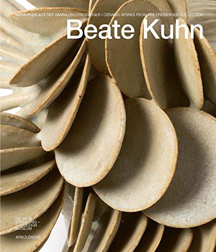 Beate Kuhn: Keramiken aus der Sammlung Freiberger / Ceramic Works from the Freiberger Collection