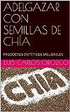 ADELGAZAR CON SEMILLAS DE CHÍA: PRODUCTOS DIETÉTICOS SALUDABLES (02 nº 2)