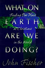 What on Earth Are You Doing: Finding Our Place as Christians in the World