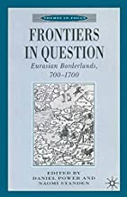 Frontiers in Question: Eurasian Borderlands, 700–1700 (Themes in Focus)