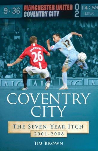 Coventry City: The Seven-Year Itch 2001-2008 (Desert Island Football Histories)