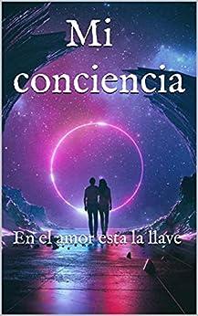 Mi conciencia : En el amor esta la llave PDF EPUB Gratis descargar completo