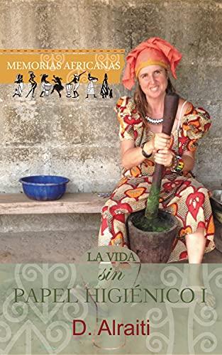 La vida sin papel higiénico 1: Memorias africanas (Spanish Edition)