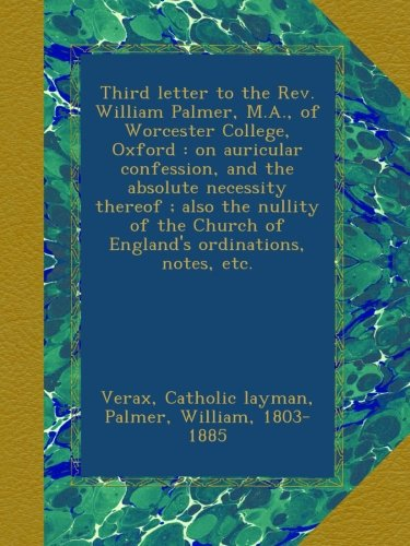 Third letter to the Rev. William Palmer, M.A., of Worcester College, Oxford...