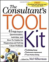 The Consultant's Toolkit: High-Impact Questionnaires, Activities and How-to Guides for Diagnosing and Solving Client Problems by Mel Silberman(2000-10-10)