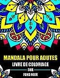 Mandala pour adultes Livre de Coloriage sur Fond Noir: Mandalas à Minuit Livre De Coloriage Pour...