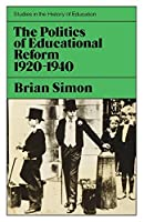 Politics of Educational Reform 1920-1940 (Study in History of Education) by Brian Simon(1974-01-01)
