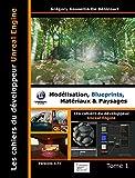 Les cahiers d'Unreal Engine - Tome 1, Modélisation, blueprints, matériaux et paysages