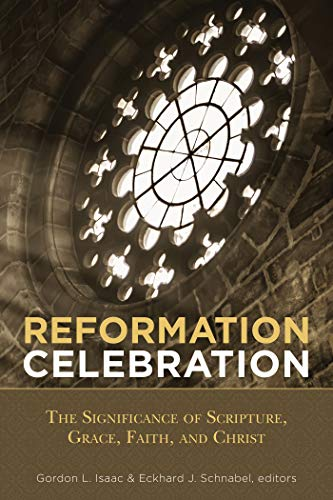 Reformation Celebration: The Significance of Scripture, Grace, Faith, and Christ (English Edition)