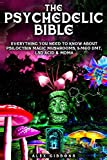 The Psychedelic Bible - Everything You Need To Know About Psilocybin Magic Mushrooms, 5-Meo DMT, LSD/Acid & MDMA