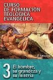 El Hombre, Su Grandeza Y Su Miseria: 03 (Curso de Formacion Teologica Evangelica)