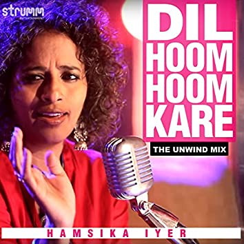 Dil Hoom Hoom Kare (The Unwind Mix) - Single