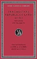 Fragmentary Republican Latin, Volume I: Ennius, Testimonia. Epic Fragments (Loeb Classical Library)