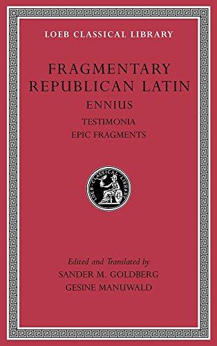 Fragmentary Republican Latin, Volume I: Ennius, Testimonia. Epic Fragments (Loeb Classical Library, Band 294)