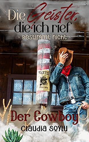 Der Cowboy: Die Geister, die ich rief? Bestimmt nicht!