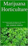 Marijuana Horticulture : The Complete Guide For Beginners On How To Grow Marijuana From Scratch (English Edition)