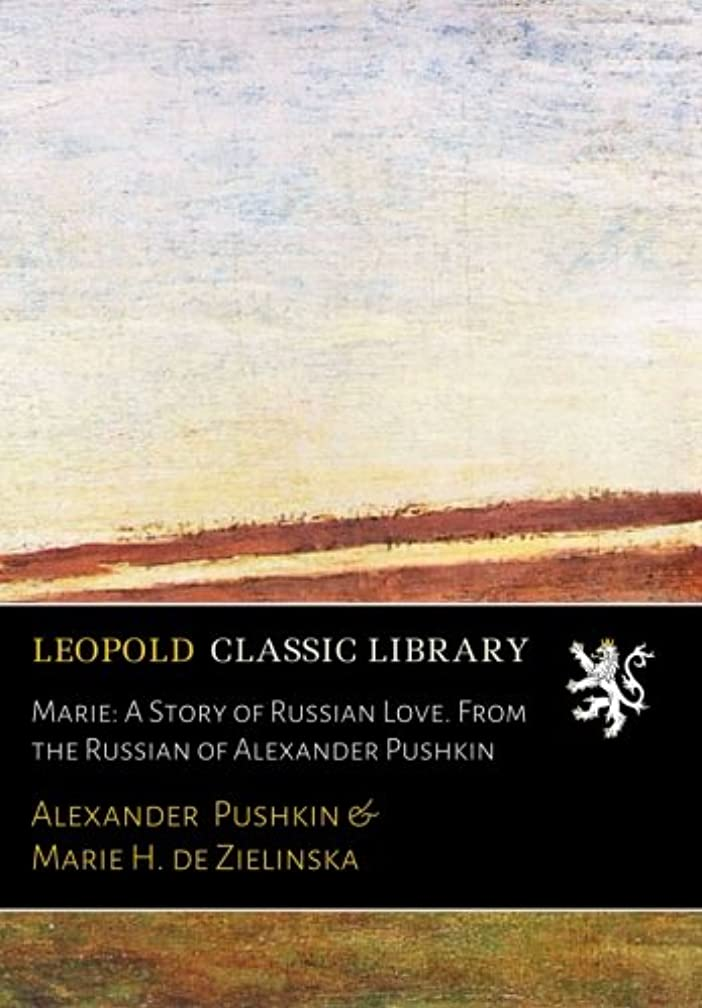 印象的足本土Marie: A Story of Russian Love. From the Russian of Alexander Pushkin