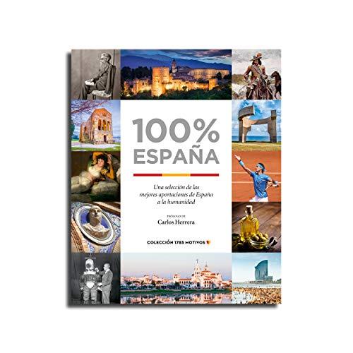 100% España : una selección de las mejores aportaciones de España a la humanidad