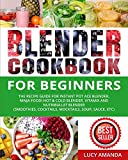 Blender Cookbook for Beginners: The Recipe Guide for Instant Pot Ace Blender, Ninja Foodi Hot & Cold Blender, Vitamix and NutriBullet Blender(Smoothies, Cocktails, Mocktails, Soup, Sauce, etc)