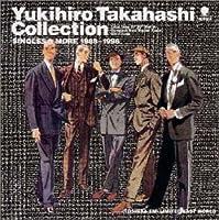 YUKIHIRO TAKAHASHI~コレクション・シングルス&モア 1988-1996