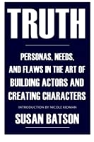 Truth: Personas, Needs, and Flaws in the Art of Building Actors and Creating Characters