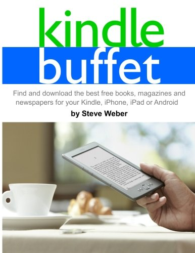 Compare Textbook Prices for Kindle Buffet: Find and download the best free books, magazines and newspapers for your Kindle, iPhone, iPad or Android  ISBN 9781936560141 by Weber, Steve