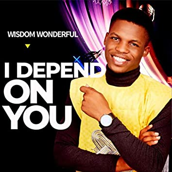 I Depend on You