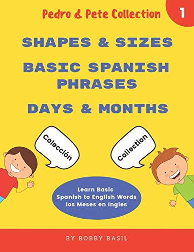 Learn Basic Spanish to English Words: Shapes & Sizes • Basic Spanish Phrases • Days & Months (Pedro & Pete Books for Kids Bundle Box Set)