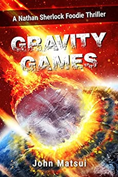 Gravity Games: The Scent Of Terrorism (A Nathan Sherlock Foodie Thriller Book 1) by [John Matsui, David Dauphinee]