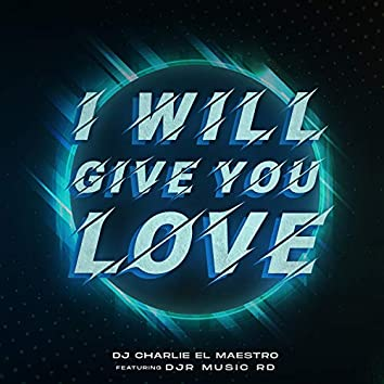 I Will Give You Love