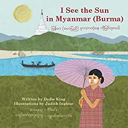 I See the Sun in Myanmar byDedie King, illustrated by Judith Inglese