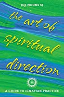 The Art of Spiritual Direction: A Guide to Ignatian Practice