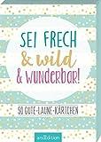 Sei frech & wild & wunderbar!: 50 Gute-Laune-Kärtchen | Kartenbox für mehr Glück, Achtsamkeit und ein Lächeln an jedem Tag