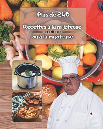 Plus de 240 recettes à la mijoteuse ou à la mijoteuse: Collection de livres de cuisine simples et sains pour un, deux et pour hommes, sans gluten et italienne, mijoteuse facile pour le dîner