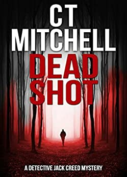 DEAD SHOT (Detective Jack Creed Murder Mystery Books Series Book 1) by [C T Mitchell]