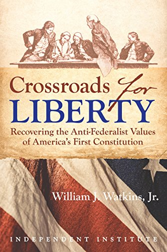 Crossroads for Liberty: Recovering the Anti-Federalist Values of America's First Constitution (English Edition)