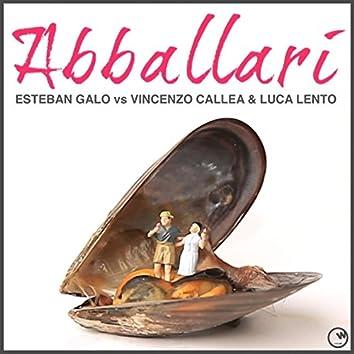 Abballari (Esteban Galo Vs Vincenzo Callea & Luca Lento)