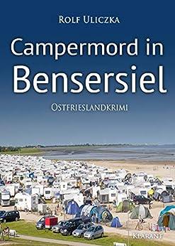 Campermord in Bensersiel. Ostfrieslandkrimi (Die Kommissare Bert Linnig und Nina Jürgens ermitteln 6) von [Rolf Uliczka]