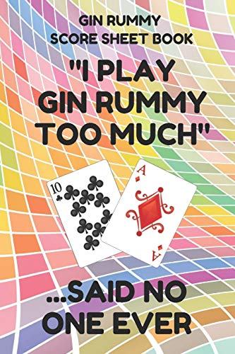 Gin Rummy Score Sheet Book: Scorebook of 100 Score Sheet Pages For Gin Rummy Card Games, 6 By 9 Inches, Funny Too Much Colorful Cover