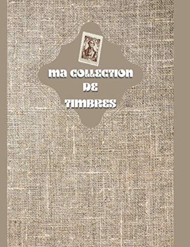 Album de collection de timbres: Livre de collection de timbres pour les amateurs et les collecteurs confirmés, collecteur de timbres, journal de collection de timbres - 100 pages