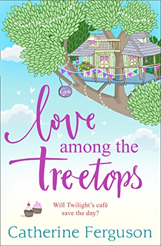 Love Among the Treetops: A feel good read filled with romance by [Catherine Ferguson]
