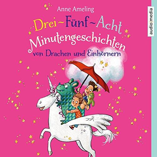 Drei-Fünf-Acht-Minutengeschichten von Drachen und Einhörnern audiobook cover art