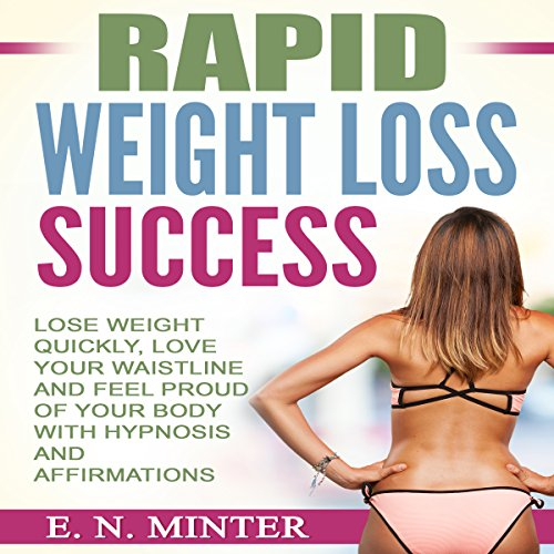 Rapid Weight Loss Success     Lose Weight Quickly, Love Your Waistline and Feel Proud of Your Body with Hypnosis and Affirmations              By:                                                                                                                                 E. N. Minter                               Narrated by:                                                                                                                                 InnerPeace Productions                      Length: 41 mins     3 ratings     Overall 3.0