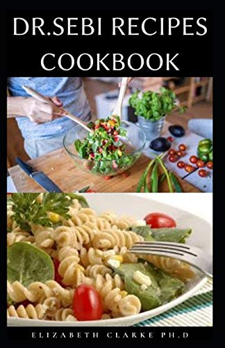 DR.SEBI RECIPES COOKBOOK: The Easy & Delicious Dr Sebi Cell Food Recipes for Weight Loss, Body Detox, And Healing