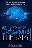Cognitive Behavioral Therapy: The Best Strategy for Managing Anxiety and Depression Forever